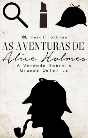 As Aventuras de Alice Holmes by Literatilockian