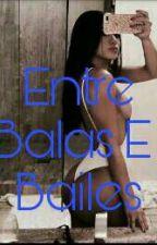 Entre Balas e Bailes  by RapunzeldaDisney