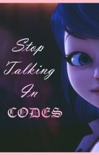 Stop Talking In Codes by theladycatt