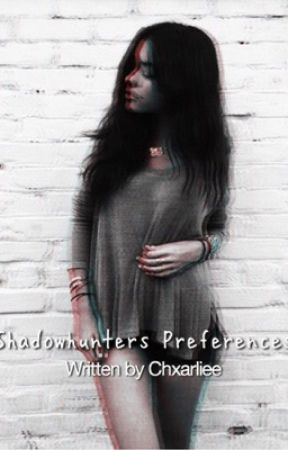 Shadowhunters preferences by Chxarliee