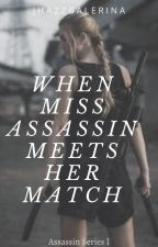 When miss assassin meets her match (COMPLETED) by jhazzbalerina