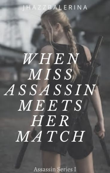 When miss assassin meets her match (COMPLETED)