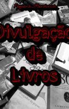 Divulgação de Livros - Fechado by Pequena_Mendonca