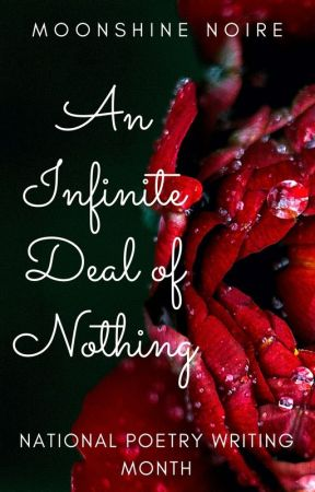 An Infinite Deal of Nothing [#NaPoWriMo] by MoonshineNoire