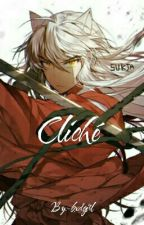 Cliché. (Fics de Inuyasha) by -bxdgirl