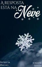 A resposta está na neve(COMPLETO) by PatriciaFialho1