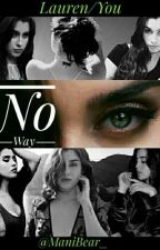No Way (Lauren/You) by ManiBear_