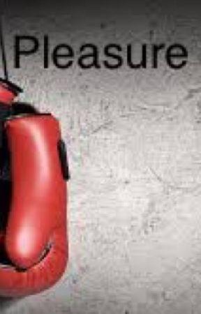 Pleasure fights by katiedibenedetto22