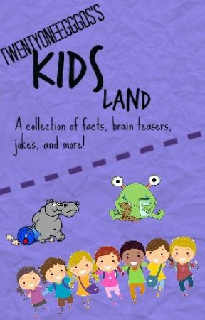 KidsLand | A Collection Of Facts, Brain Teasers, Jokes, And More! by twentyoneegggos