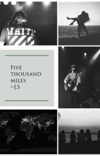 Five thousand miles ~ J.S by lilanyone