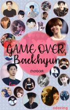 GAME OVER, BAEKHYUN. ||CHANBAEK|| by Odaxing