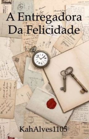 A Entregadora Da Felicidade (#Watts2017) by KahAlves1105
