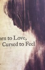born to love, cursed to feel by Morgandesirae