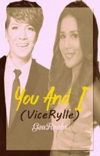 You and I (ViceRylle) ((COMPLETED)) by BabyPhenom21314
