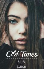 Old Times ❧ [Short Story] by JennaMcCall17