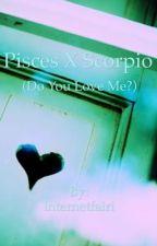 Pisces x Scorpio (Do You Love Me?) by internetfairi