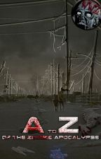 A to Z of the Zombie Apocalypse by WalkingWithZombies