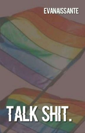 Talk Shit by Evanaissante