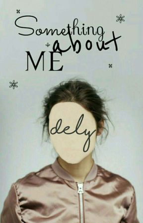 Something about me -Dely  by -dely-