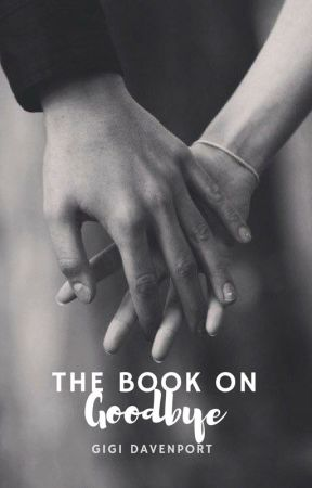 The Book On Goodbye || A Novel by thecreator12