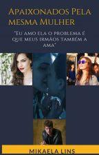 Apaixonados Pela Mesma Mulher (Romance Lésbico ) by MikaLins