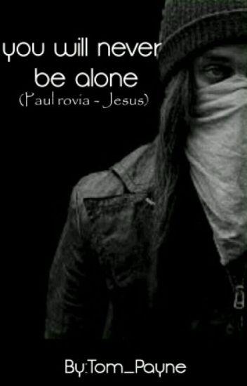 You will never be alone (paul rovia-Jesus)