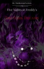 Five Nights at Freddy's The Dark Dreams by TheBonnieNation