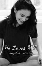 He Loves Me? by jarianas_cutie