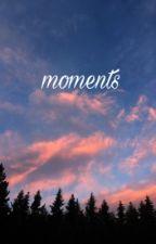moments by FlowersInHerPockets