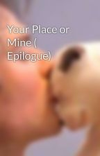 Your Place or Mine ( Epilogue) by turning_japanese