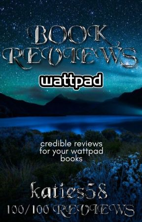 Wattpad Book Reviews - TEMPORARILY CLOSED by katies58