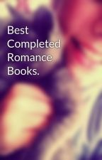 Best Completed Romance Books. by catloverxxoo