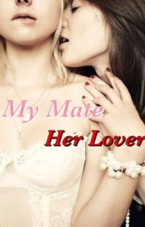My Mate, Her Lover by 11LiveLaughLove26
