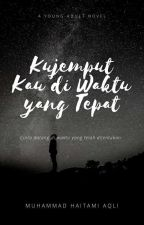 Kujemput Kau Diwaktu yang Tepat by haitami13