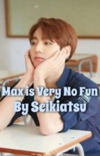 Max is Very No Fun by Seikiatsu