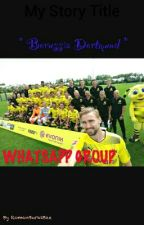 ~Whatsapp Group~Borussia Dortmund by RomanBurkiBae