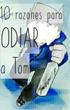 10 razones para odiar a Tom (TomTord/TordTom) by inthenameofsheith