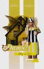 DAMN!!! My X Ex by Dinda_way18