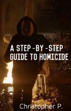 A Step-By-Step Guide to Homicide by Chrisdotjpar