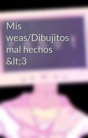 Mis weas/Dibujitos mal hechos <3 by White-Joker