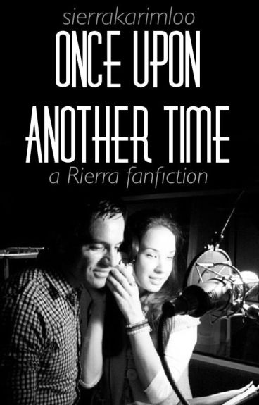 Once Upon Another Time: A Rierra Fanfiction [Completed]