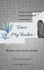 Dear My Teacher by Dyrahmawati
