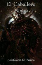 El Caballero Negro by Dici15