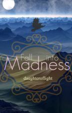 Fall into Madness by daughteroflight93