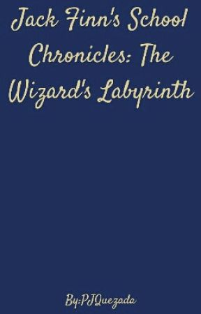 Jack Finn's School Chronicles: The Wizard's Labyrinth by PJQuezada