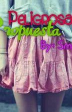 Peligrosa Propuesta. Terminada. by Overboard22