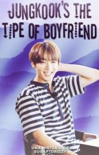 Jungkook's the type of boyfriend  by sugaftdrizzy