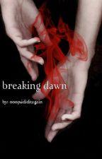 Breaking Dawn by ooopsididitagain