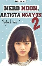 BOOK 2: Nerd Noon, Artista Ngayon  by misseysi