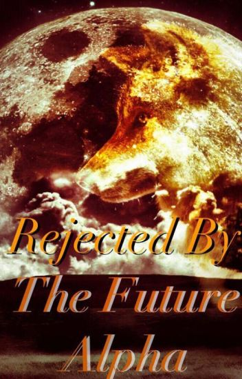 Rejected By The Future Alpha *RE-EDITING*